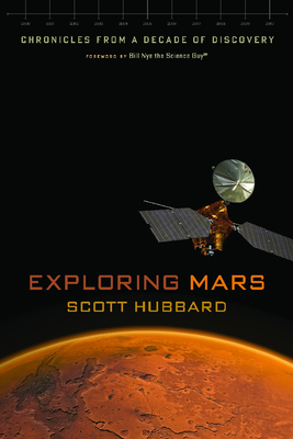 Exploring Mars: Chronicles from a Decade of Discovery - Hubbard, Scott, and Nye, Bill (Foreword by)