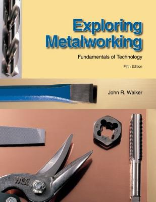 Exploring Metalworking - Walker, John R
