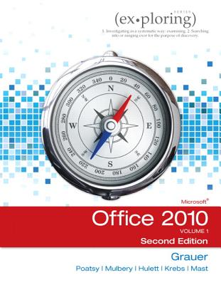 Exploring Microsoft Office 2010, Volume 1 - Grauer, Robert, and Poatsy, Mary Anne S, and Hulett, Michelle