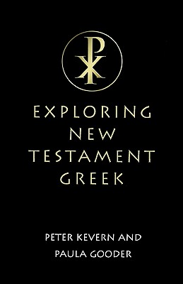 Exploring New Testament Greek: A Way in - Kevern, Peter, and Gooder, Paula