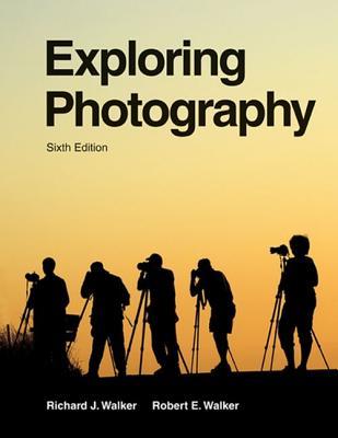 Exploring Photography - Walker, Richard J, and Walker, Robert E