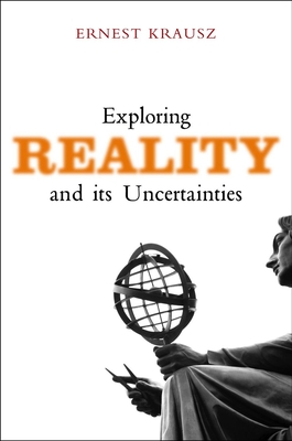 Exploring Reality and Its Uncertainties - Krausz, Ernest