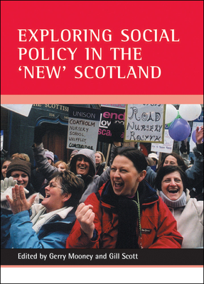 Exploring Social Policy in the 'New' Scotland - Mooney, Gerry, Dr. (Editor)