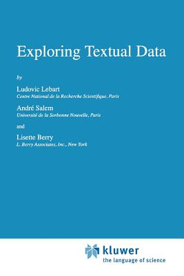 Exploring Textual Data - Lebart, Ludovic, and Salem, A., and Berry, L.