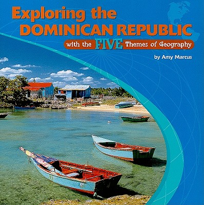 Exploring the Dominican Republic with the Five Themes of Geography - Marcus, Amy