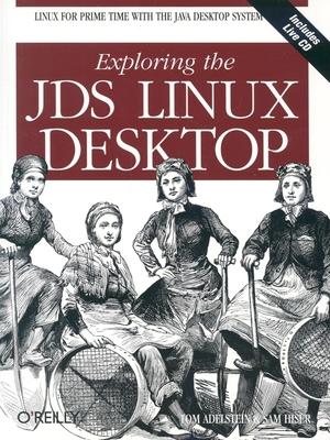 Exploring the Jds Linux Desktop - Adelstein, Tom