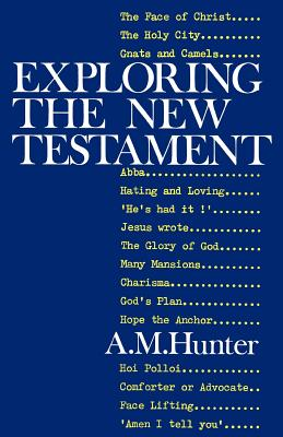 Exploring the New Testament - Hunter, A. M.