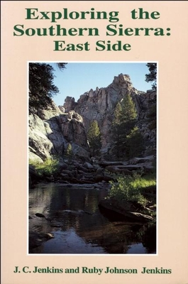 Exploring the Southern Sierra: East Side - Jenkins, J C, and Jenkins, Ruby Johnson
