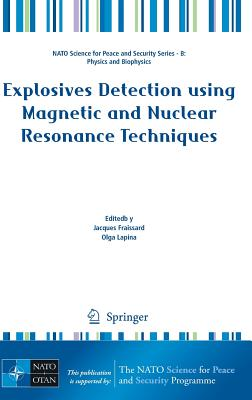 Explosives Detection Using Magnetic and Nuclear Resonance Techniques - Fraissard, Jacques (Editor), and Lapina, Olga (Editor)