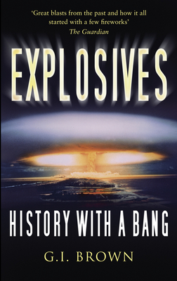 Explosives: History with a Bang - Brown, G I