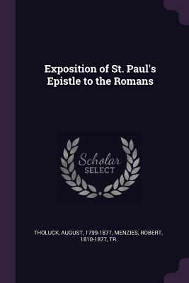Exposition of St. Paul's Epistle to the Romans - Tholuck, August, and Menzies, Robert