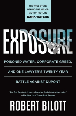 Exposure: Poisoned Water, Corporate Greed, and One Lawyer's Twenty-Year Battle Against DuPont - Bilott, Robert