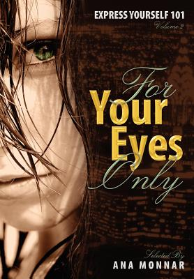 Express Yourself 101 for Your Eyes Only Volume 2 - Monnar, Ana (Selected by)