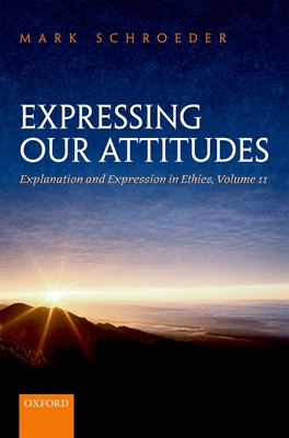 Expressing Our Attitudes: Explanation and Expression in Ethics, Volume 2 - Schroeder, Mark
