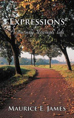Expressions: A Journey Through Life - James, Maurice E