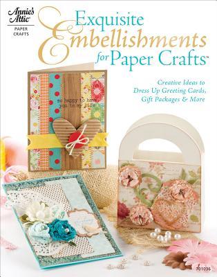 Exquisite Embellishments for Paper Crafts: Creative Ideas to Dress Up Greeting Cards, Gift Packages & More - Sereika, Keri Lee