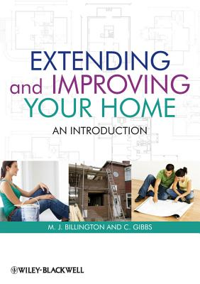 Extending and Improving Your Home: An Introduction - Billington, M J, and Gibbs, Clive