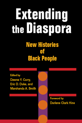 Extending the Diaspora: New Histories of Black People - Curry, Dawne Y (Editor), and Duke, Eric D (Editor), and Smith, Marshanda A (Editor)