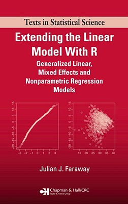 Extending the Linear Model with R: Generalized Linear, Mixed Effects and Nonparametric Regression Models - Faraway, Julian J