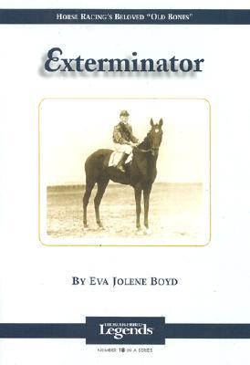 Exterminator: Thoroughbred Legends - Boyd, Eva Jolene