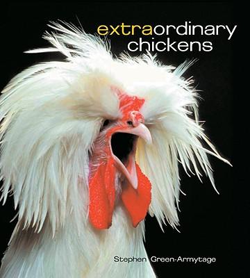 Extraordinary Chickens - Green-Armytage, Stephen