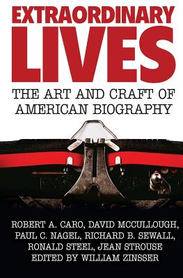 Extraordinary Lives: The Art and Craft of American Biography - Zinsser, William