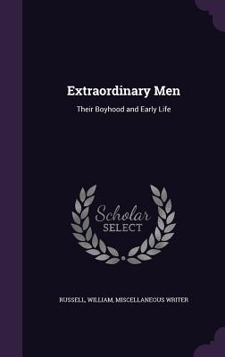 Extraordinary Men: Their Boyhood and Early Life - Russell, William