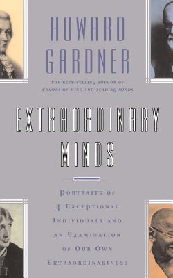 Extraordinary Minds: Portraits of 4 Exceptional Individuals and an Examination of Our Own Extraordinariness - Gardener, Howard, and Gardner, Howard E