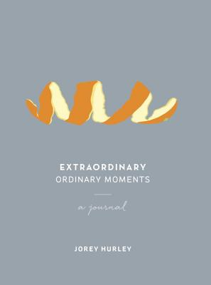 Extraordinary Ordinary Moments - Hurley, Jorey