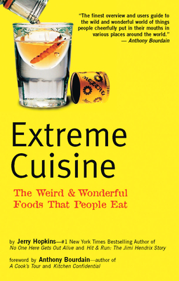 Extreme Cuisine: The Weird & Wonderful Foods That People Eat - Hopkins, Jerry, and Bourdain, Anthony (Foreword by), and Freeman, Michael (Photographer)