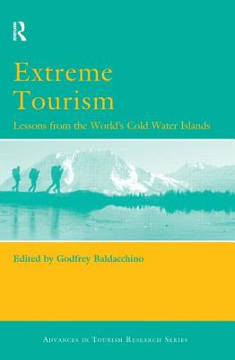 Extreme Tourism: Lessons from the World's Cold Water Islands - Baldacchino, Godfrey (Editor)