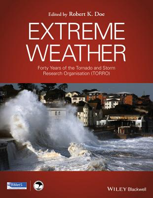Extreme Weather: Forty Years of the Tornado and Storm Research Organisation (TORRO) - Doe, Robert K. (Editor)