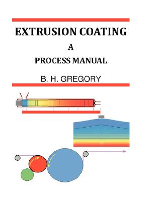 Extrusion Coating: A Process Manual - Gregory, B H
