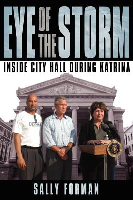 Eye of the Storm: Inside City Hall During Katrina - Forman, Sally