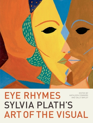 Eye Rhymes: Sylvia Plath's Art of the Visual - Connors, Kathleen (Editor)