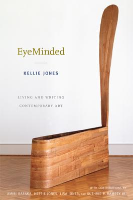 Eyeminded: Living and Writing Contemporary Art - Jones, Kellie, and Baraka, Amiri (Contributions by), and Jones, Hettie (Contributions by)
