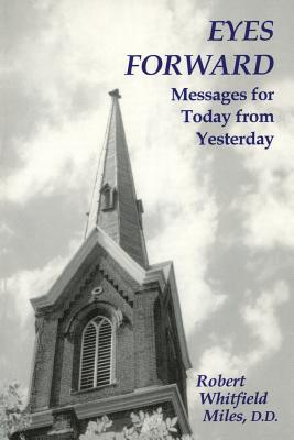 Eyes Forward, Messages for Today from Yesterday - Miles, Robert W