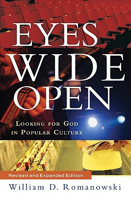 Eyes Wide Open: Looking for God in Popular Culture - Romanowski, William D
