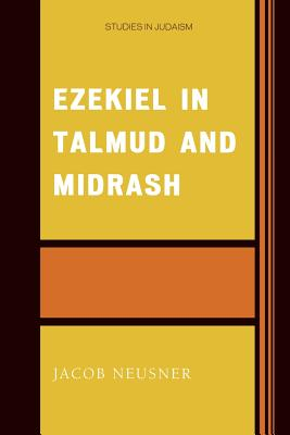 Ezekiel in Talmud and Midrash - Neusner, Jacob, PhD