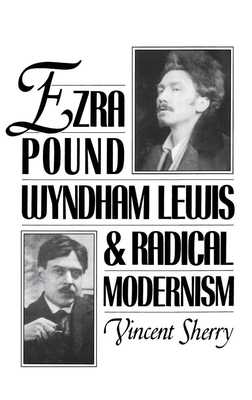 Ezra Pound, Wyndham Lewis, and Radical Modernism - Sherry, Vincent