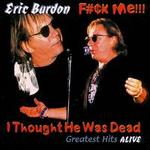 F#¢k Me...I Thought He Was Dead!!! Greatest Hits Alive - Eric Burdon