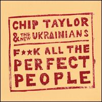 F**k All the Perfect People - Chip Taylor & the New Ukrainians