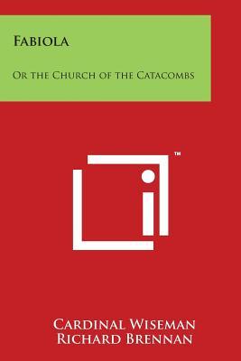 Fabiola: Or the Church of the Catacombs - Wiseman, Cardinal, and Brennan, Richard