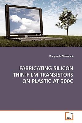 Fabricating Silicon Thin-Film Transistors on Plastic at 300c - Cherenack, Kunigunde