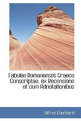 Fabulae Romanenses Graece Conscriptae, Ex Recensione Et Cum Adnotationibus - Eberhard, Alfred