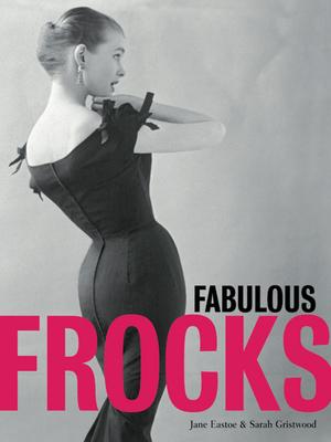 Fabulous Frocks - Eastoe, Jane, and Gristwood, Sarah