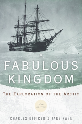 Fabulous Kingdom: The Exploration of the Arctic - Officer, Charles, and Page, Jake