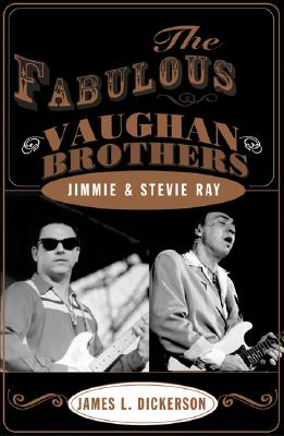 Fabulous Vaughan Brothers: Jimmie and Stevie Ray - Dickerson, James L