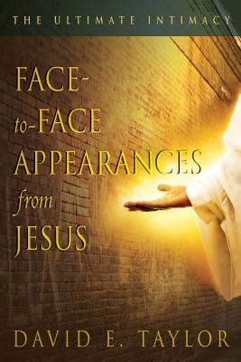 Face-To-Face Appearances of Jesus: The Ultimate Intimacy - Taylor, David E
