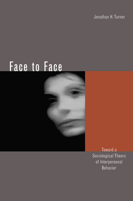 Face to Face: Toward a Sociological Theory of Interpersonal Behavior - Turner, Jonathan H